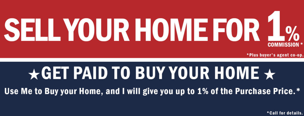 Sell Your Home for 1% * Plus Buyers Agent Co-op. * Call for Details